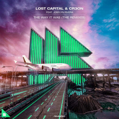 Lost Capital & Cr3on feat. Joselyn Rivera - The Way It Was (Monroe & D.Clakes Extended Remix) [Revealed Recordings]